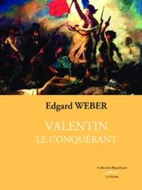 Edgard Weber - Valentin le conquérant.