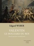 Edgard Weber - Valentin, le houzard du roi Tome 1 : Dans la tourmente révolutionnaire.