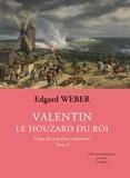 Edgard Weber - Valentin, le houzard du roi Tome 2 : Coups de sang d'un conformiste.