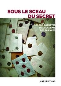 Edgardo Carosella - Sous le sceau du secret - Les plis cachetés de l'Académie des sciences - Commission des plis cachetés de l'Académie des sciences.