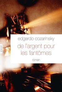 Edgardo Cozarinsky - De l'argent pour les fantômes - Traduit de l'espagnol (Argentine) par Jean-Marie Saint Lu.