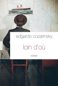 Edgardo Cozarinsky - Loin d'où.