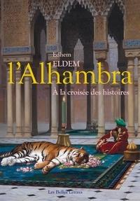 Edhem Eldem - L' Alhambra - A la croisée des histoires.
