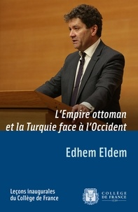 Edhem Eldem - L'Empire ottoman et la Turquie face à l'Occident.