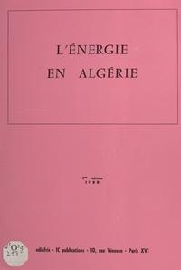 Ediafric - IC publications - L'énergie en Algérie - Pétrole, gaz, énergie électrique, nucléaire.