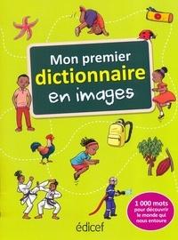 Edicef - Mon premier dictionnaire en images - 1000 mots pour découvrir le monde qui nous entoure.