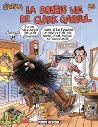 Edika - Edika Tome 23 : La Double Vie de Clark Gaybeul.