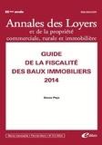 Bruno Pays - Annales des loyers et de la propriété commerciale, rurale et immobilière N°4/2014 : Guide de la fiscalité des baux immobiliers.