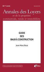 Jean-Marc Roux - Annales des loyers et de la propriété commerciale, rurale et immobilière N° 6, juin 2014 : Guide des baux à construction.
