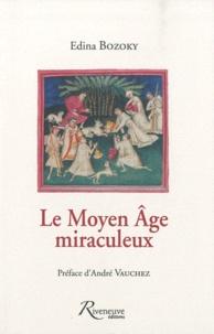 Edina Bozoky - Le Moyen Age miraculeux - Etudes sur les légendes et les croyances médiévales.