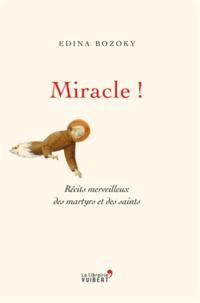 Edina Bozoky - Miracle ! - Récits merveilleux des martyrs et des saints.