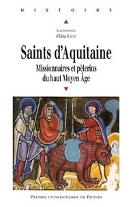 Edina Bozoky - Saints d'Aquitaine - Missionnaires et pèlerins du haut Moyen Age.