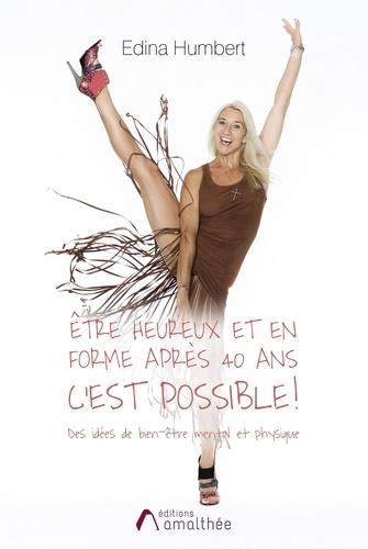 Edina Humbert - Etre heureux et en forme après 40 ans c'est possible !.