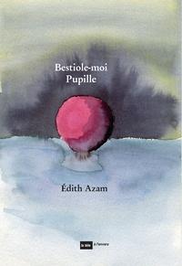 Edith Azam - Bestiole-moi Pupille.