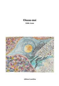 Edith Azam - Oiseau-moi.