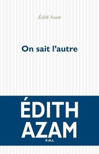Edith Azam - On sait l'autre.