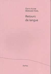 Edith Azam et Bernard Noël - Retours de langue.