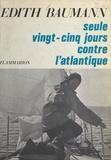 Edith Baumann et Bernard Waquet - Seule vingt-cinq jours contre l'Atlantique.