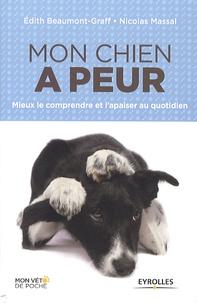 Edith Beaumont-Graff et Nicolas Massal - Mon chien a peur - Mieux le comprendre et l'apaiser au quotidien.