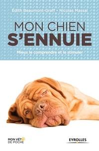 Edith Beaumont-Graff et Nicolas Massal - Mon chien s'ennuie - Mieux le comprendre et le stimuler.