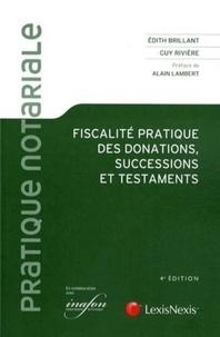 Edith Brillant et Guy Rivière - Fiscalité pratique des donations, successions et testaments.