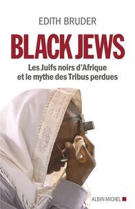 Edith Bruder - Black Jews - Les Juifs noirs d'Afrique et le mythe des tribus perdues.