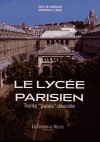 """Edith de Cornulier et Dominique Le Brun - Le lycée parisien - Trente """"palais"""" dévoilés."""