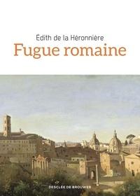 Edith de La Héronnière - Fugue romaine.