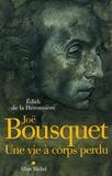 Edith de La Héronnière - Joë Bousquet - Une vie à corps perdu.