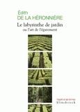 Edith de La Héronnière - Le labyrinthe de jardin ou l'art de l'égarement.