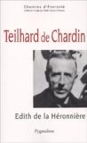 Edith de La Héronnière - Teilhard de Chardin - Une mystique de la traversée.