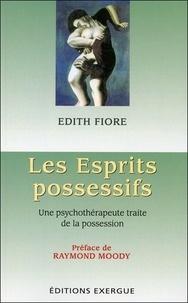 Edith Fiore - Les esprits possessifs - Une psychothérapeute traite de la possession.