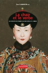 Edith Flamarion - La chair et le verbe - Les jésuites de France au XVIIIe siècle et l'image.