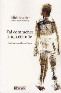 J'ai commencé mon éternité- Survivre au déclin de l'autre - Edith Fournier |