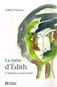 Edith Fournier - La mère d'Edith - L'Alzheimer en trait d'union.