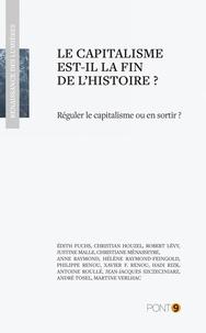 Edith Fuchs et Christian Houzel - Le capitalisme est-il la fin de l'histoire ? - Réguler le capitalisme ou en sortir ?.