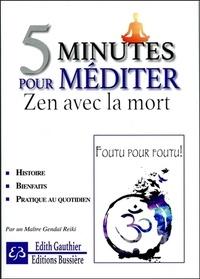 Edith Gauthier - 5 minutes pour méditer Zen avec la mort - Cinq minutes pour apprivoiser ses peurs er mieux vivre sa vie.