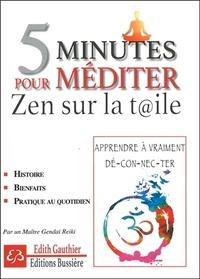 Edith Gauthier - 5 minutes pour méditer : Zen sur la toile - Apprendre à vraiment dé-con-nec-ter.