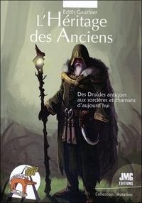 Edith Gauthier - L'héritage des anciens - Des druides antiques aux sorcières et chamanes d'aujourd'hui.