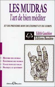 Edith Gauthier - Les mudras - L'art de bien méditer et de prendre soin de l'esprit et du corps.