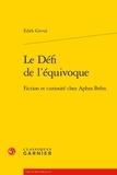Edith Girval - Le défi de l'équivoque - Fiction et curiosité chez Aphra Behn.
