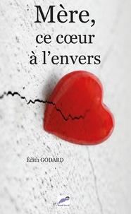 Edith Godard - Mère, ce coeur à l'envers.