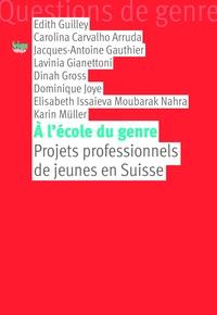 Edith Guilley et Carolina Carvalho Arruda - A l'école du genre - Projets professionnels de jeunes en Suisse.