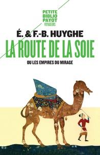 Edith Huyghe et François-Bernard Huyghe - La route de la soie - Ou les empires du mirage.