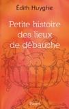 Edith Huyghe - Petite histoire des lieux de débauche.