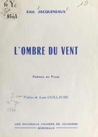 Edith Jacqueneaux et Louis Guillaume - L'ombre du vent - Poèmes en prose.