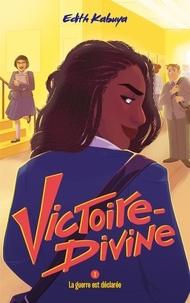 Edith Kabuya - Victoire-Divine - Tome 2 - La guerre est déclarée.