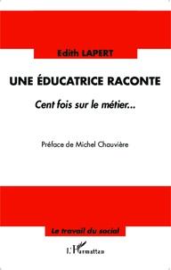 Edith Lapert - Une éducatrice raconte - Cent fois sur le métier....