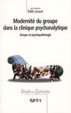 Edith Lecourt - Modernité du groupe dans la clinique psychanalytique - Groupe et psychopathologie.