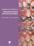 Edith Lejoyeux et Françoise Flageul - Thérapeutique orthodontique - Logique et cohérence.